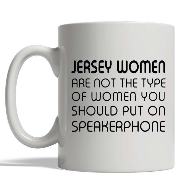 Jersey Girls Are Not Person You Put On Speakerphone mug