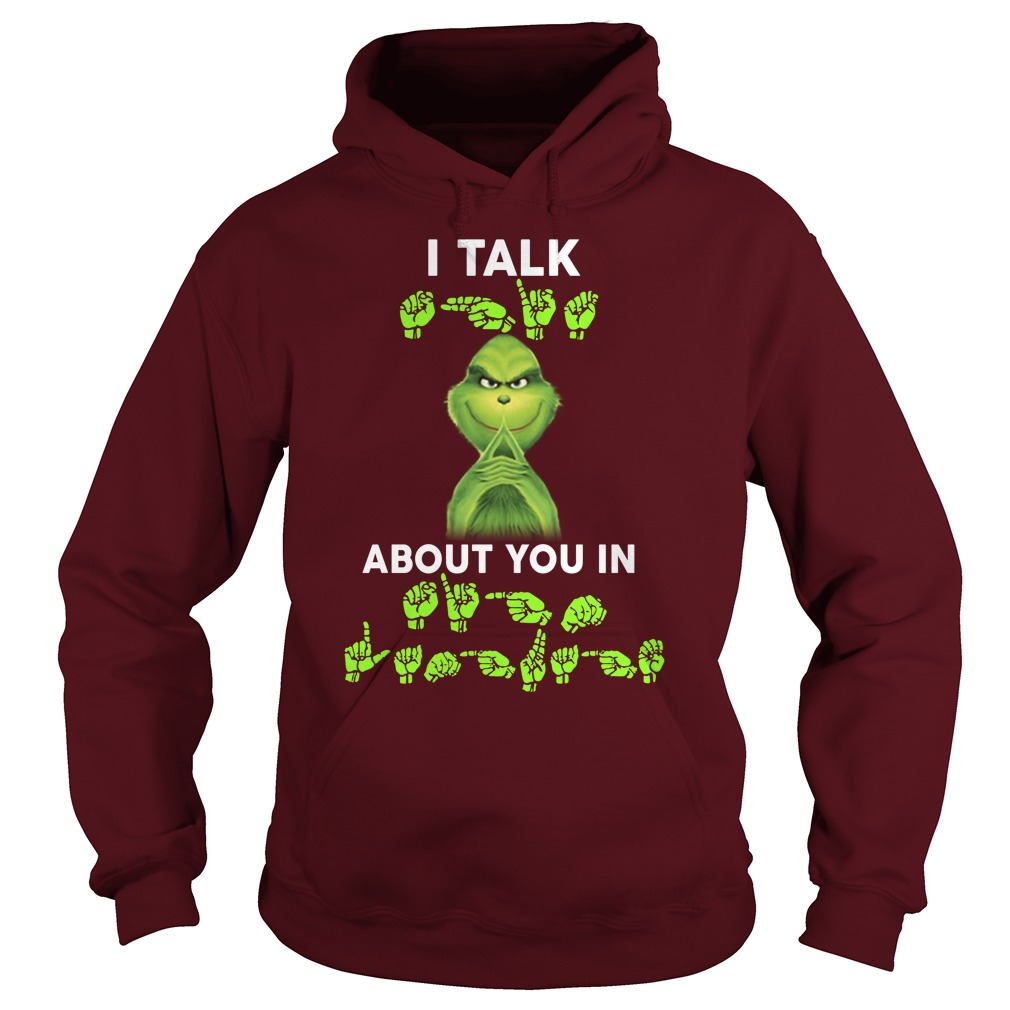 Grinch I talk shit about you in sign language hoodie