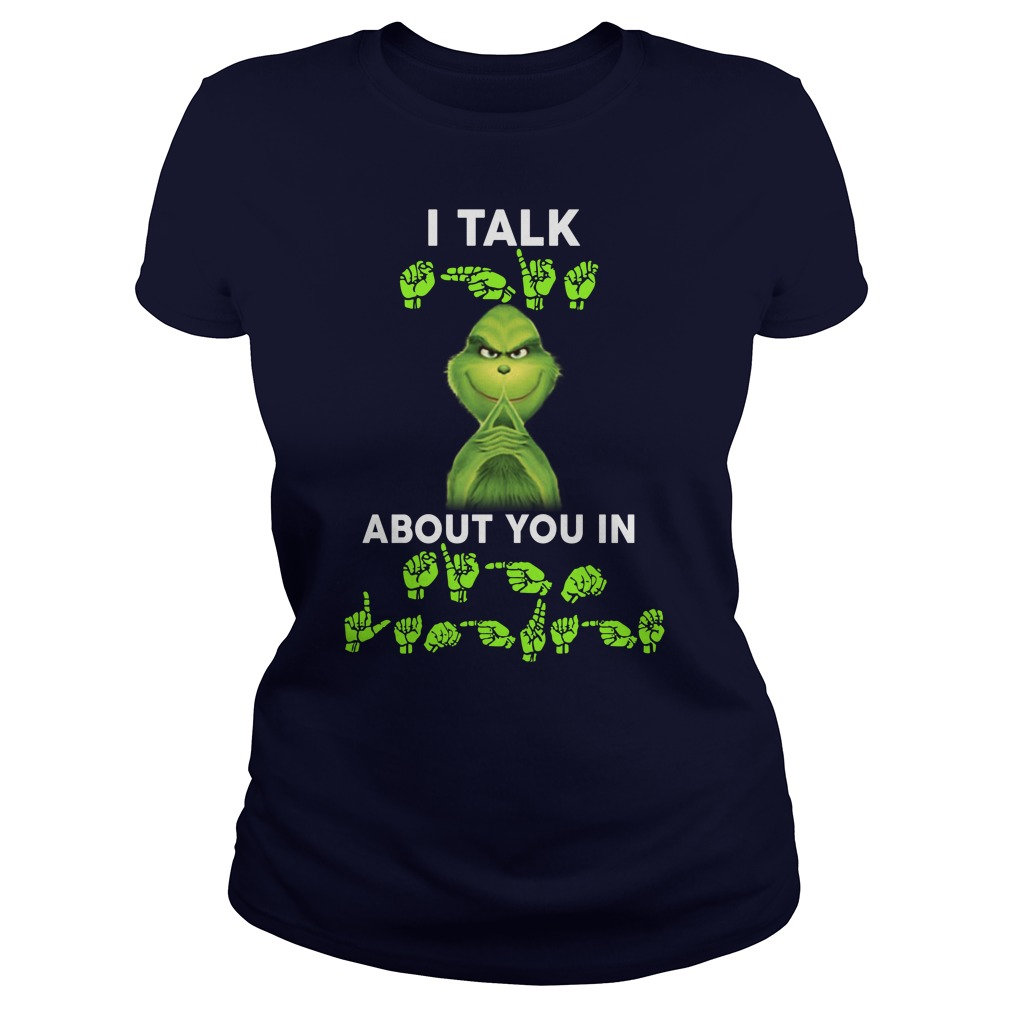 Grinch I talk shit about you in sign language lady shirt