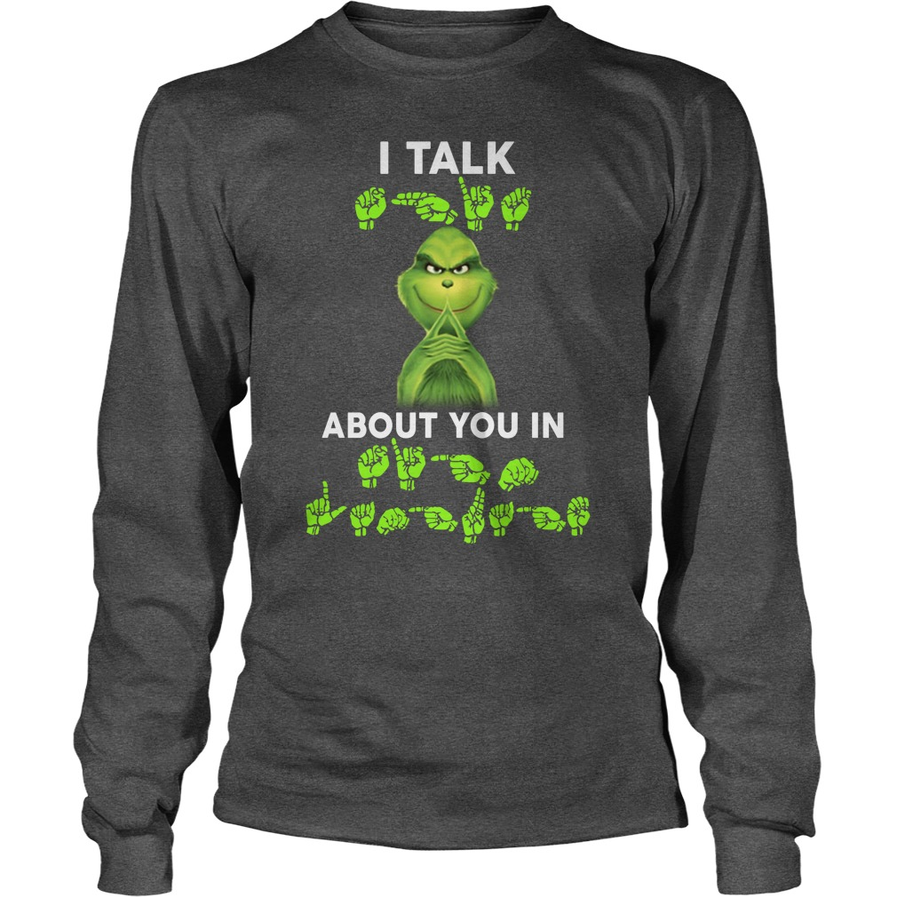 Grinch I talk shit about you in sign language long sleeve