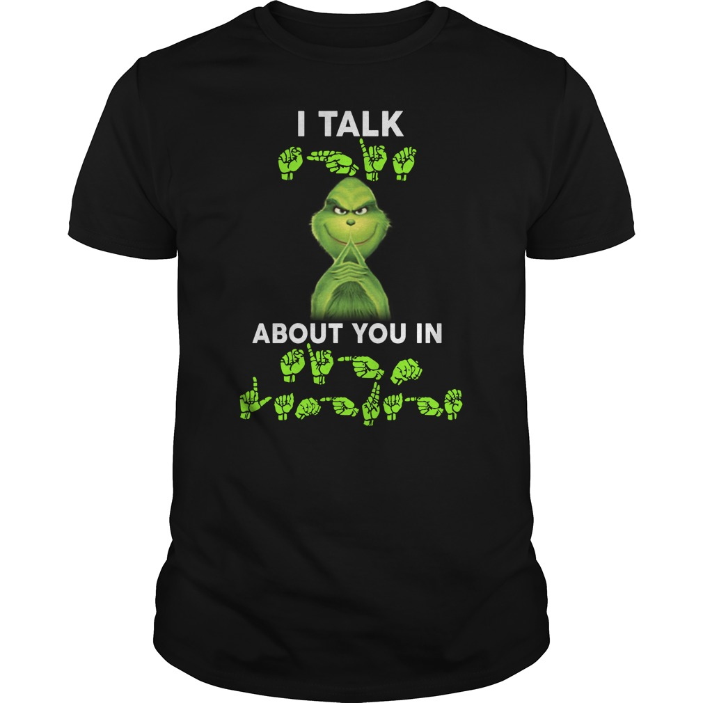 Grinch I talk shit about you in sign language shirt