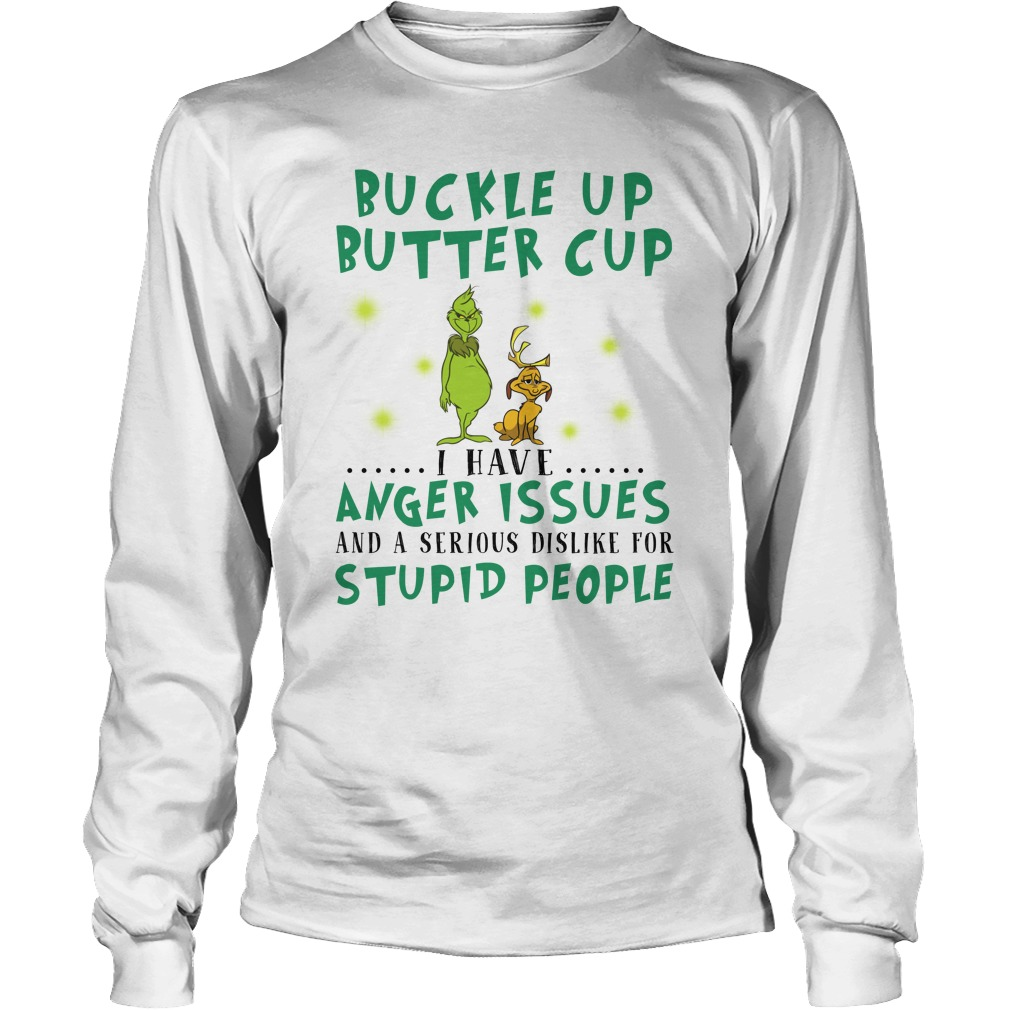 Grinch buckle up buttercup I have anger issues long sleeve