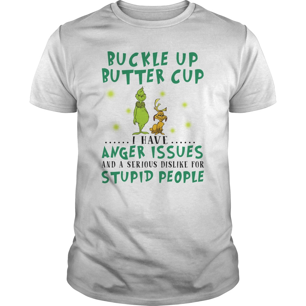 Grinch buckle up buttercup I have anger issues shirt