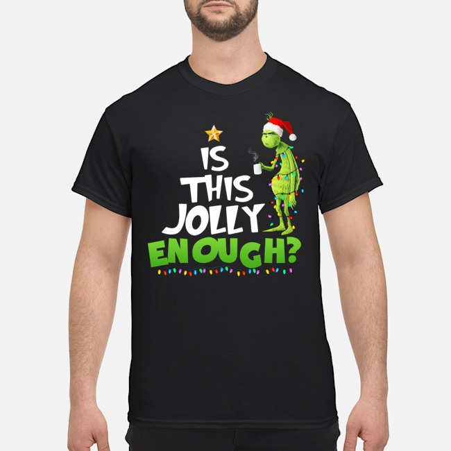Grinch is this Jolly enough Christmas shirt