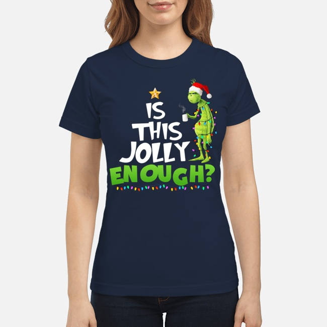 Grinch is this Jolly enough Christmas women shirt