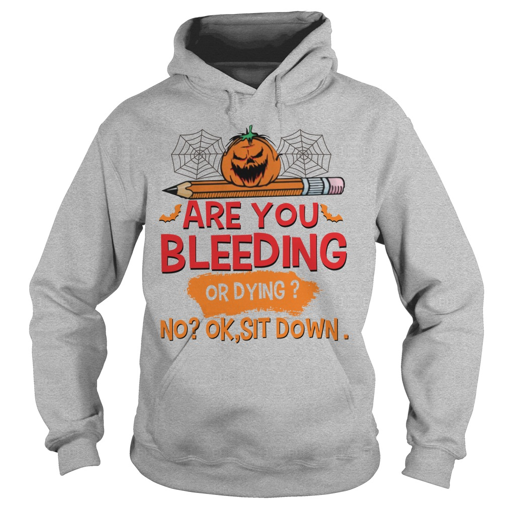 Halloween are you bleeding or dying no ok sit down hoodie