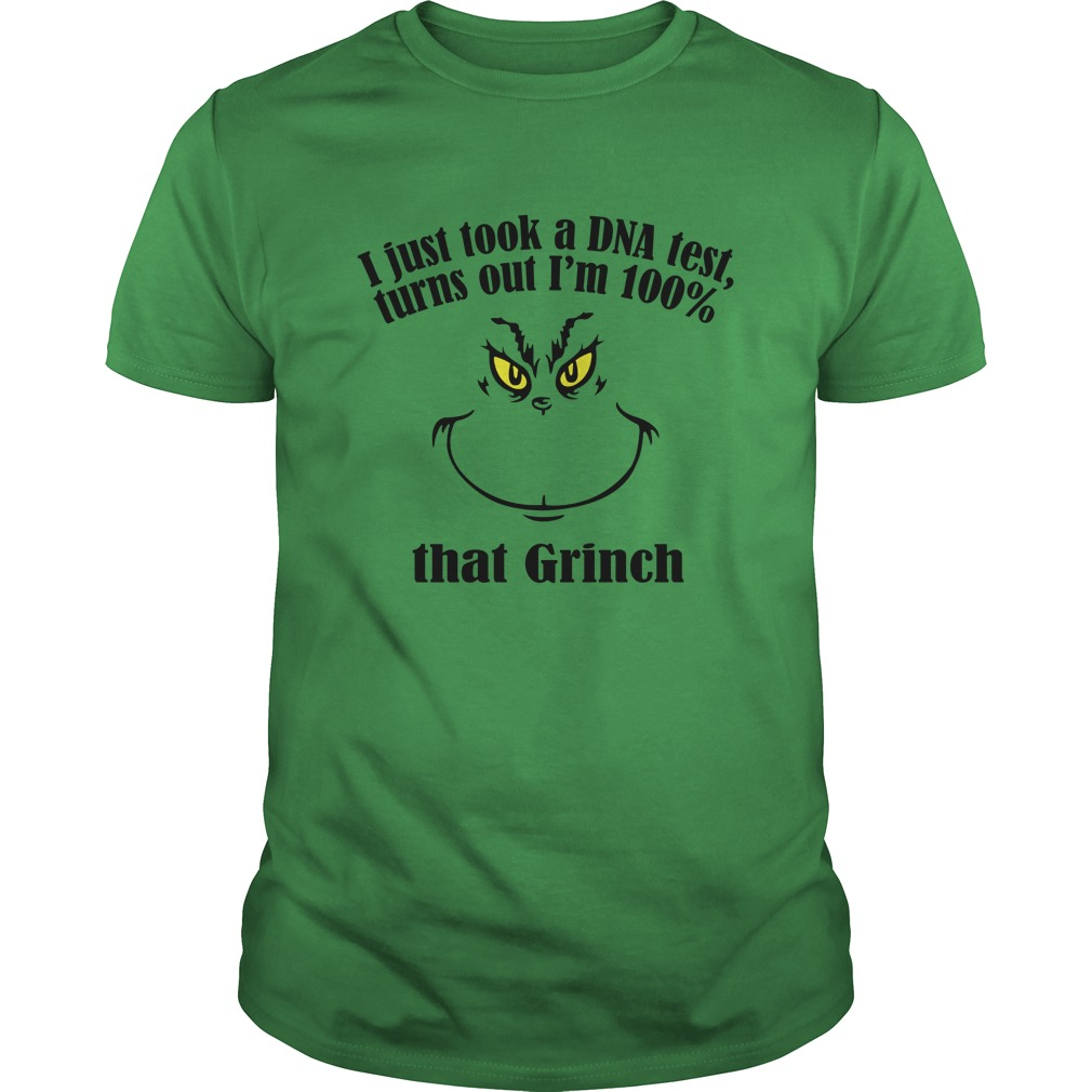 I just took a DNA test turns out I'm 100% that Grinch unisex shirt