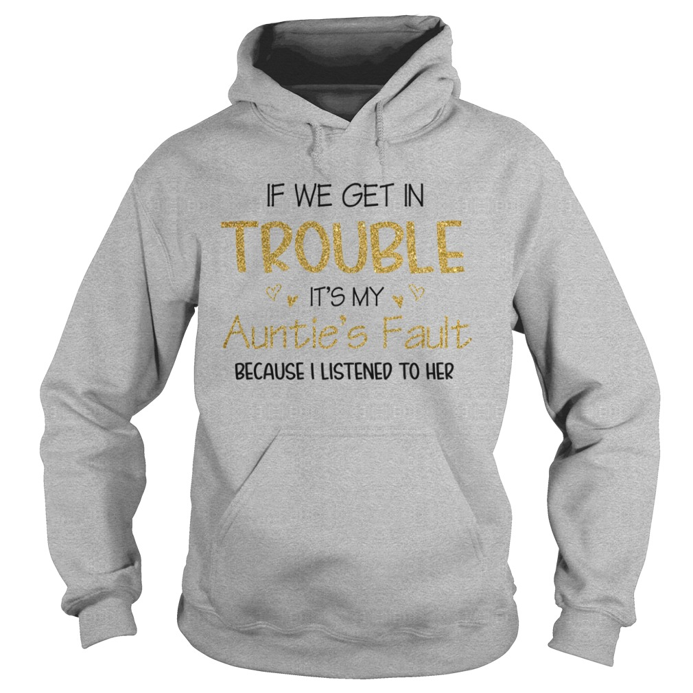 If we get in trouble it's my auntie's fault hoodie