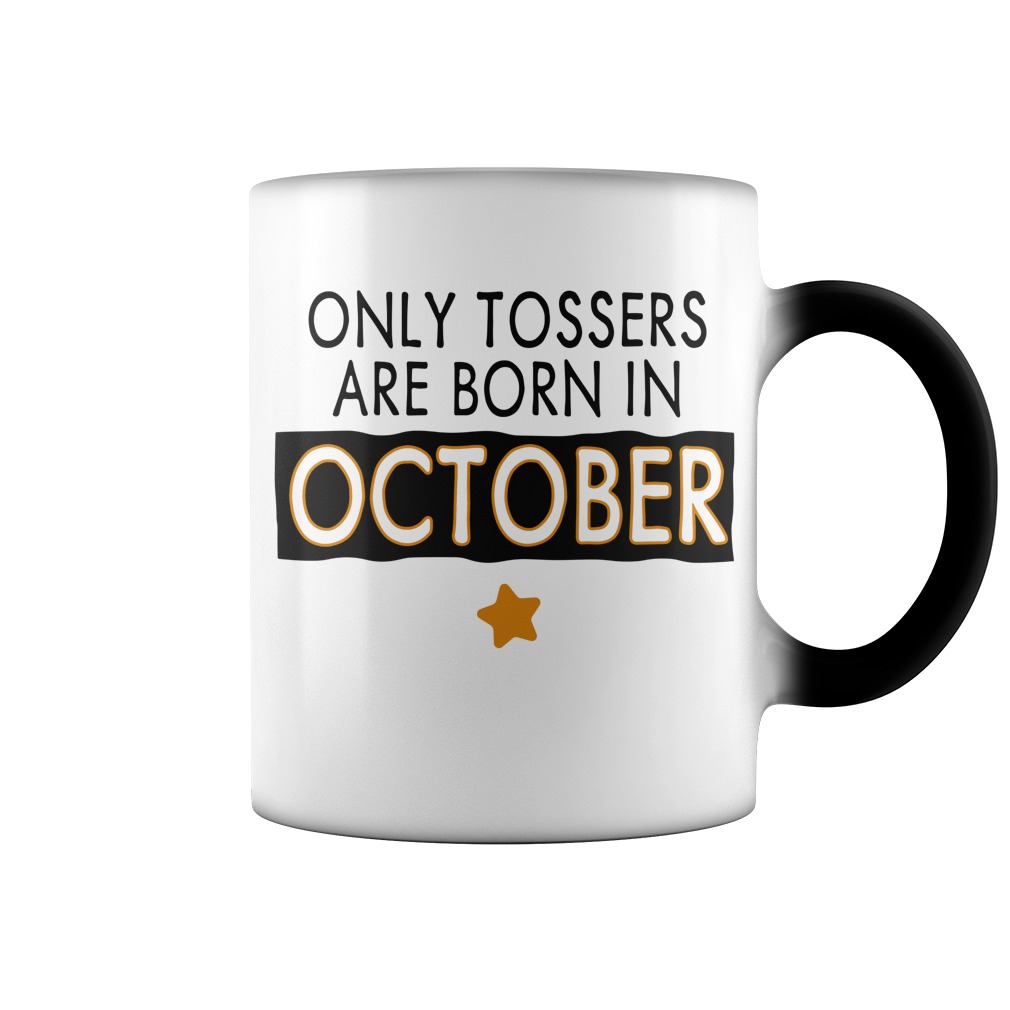 Only tossers are born in October color change mug