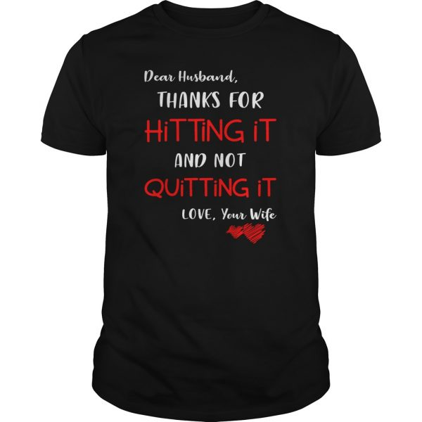 Dear husband thanks for hitting it and not quitting it shirt