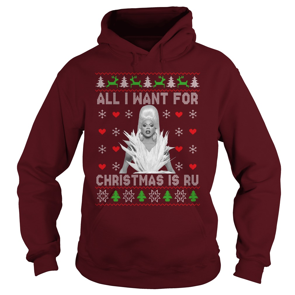 RuPaul All I Want For Christmas Is Ru Ugly Hoodie