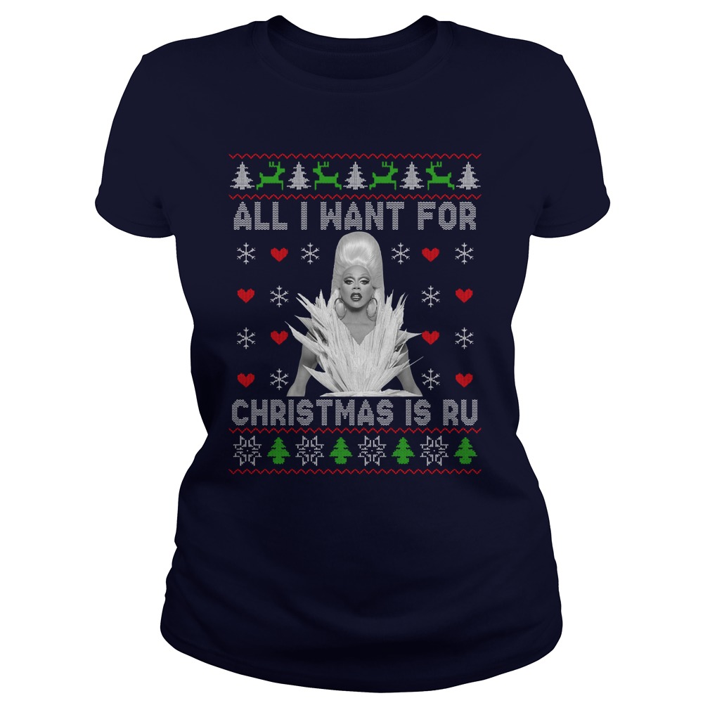 RuPaul All I Want For Christmas Is Ru Ugly Lady Shirt