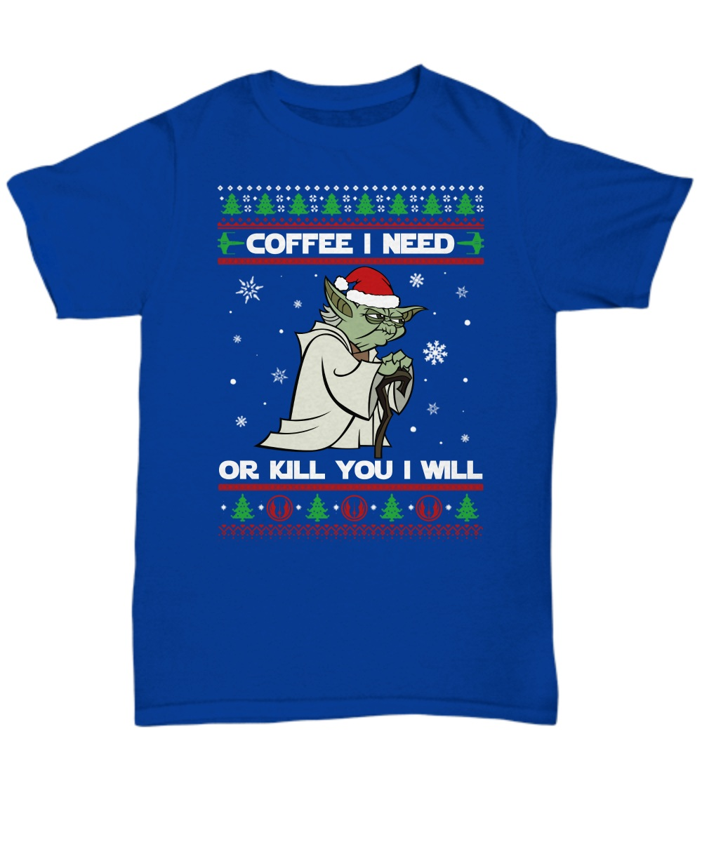 Seagull Star Wars coffee I need or kill you I will ugly unisex shirt