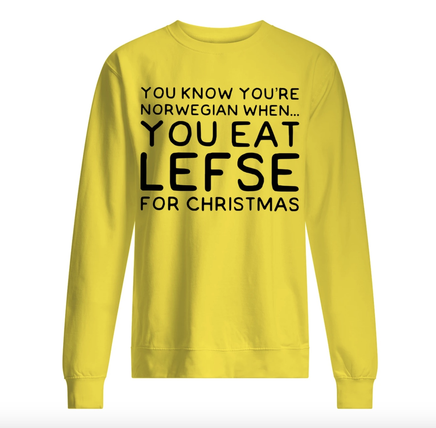 You know you're Norwegian when you eat lefse for Christmas sweatshirt