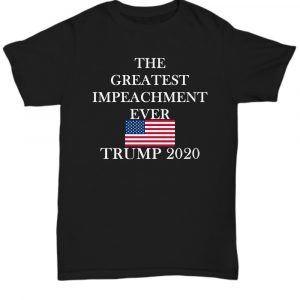 The greatest impeachment ever Trump 2020 shirt