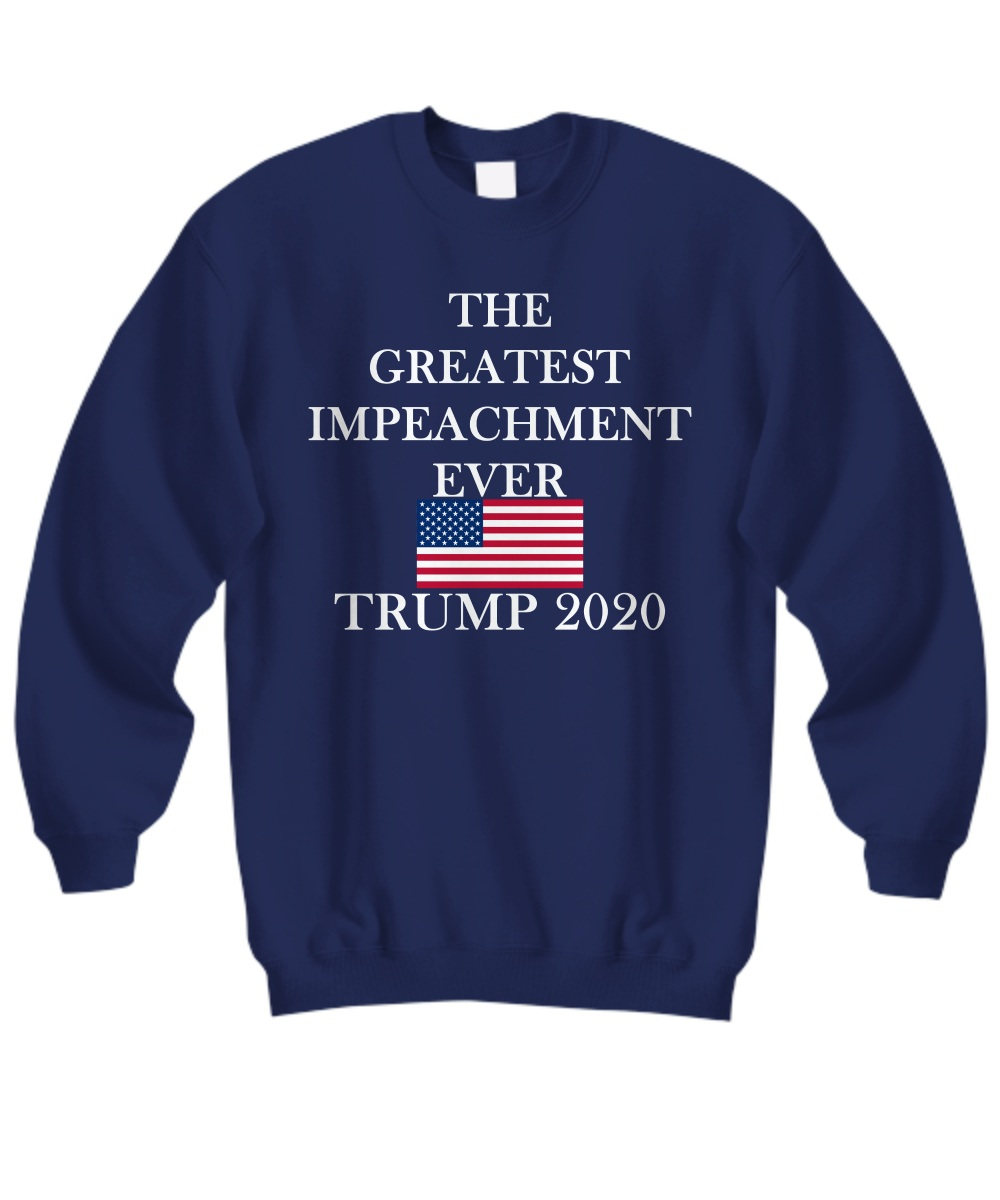 The greatest impeachment ever Trump 2020 sweatshirt