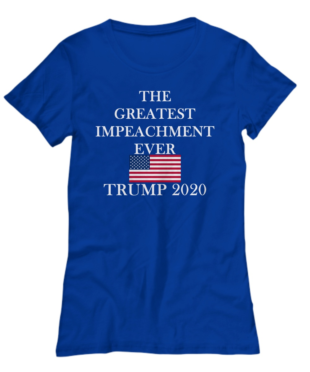 The greatest impeachment ever Trump 2020 women shirt