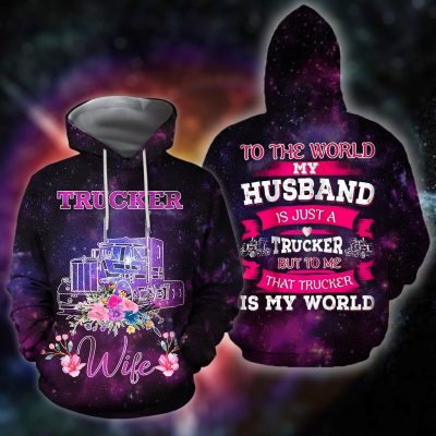 Trucker Wife To The World My Husband Is Just A Trucker Hoodie